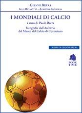 I Mondiali di calcio. 1930-2014