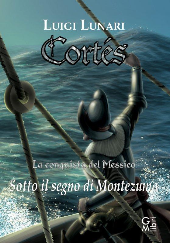 Cortés. la conquista del Messico. Sotto il segno di Montezuma