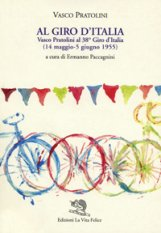 Al Giro d'Italia. Vasco Pratolini al 38<sup>o</sup> Giro d'Italia (14 maggio-5 giugno 1955)