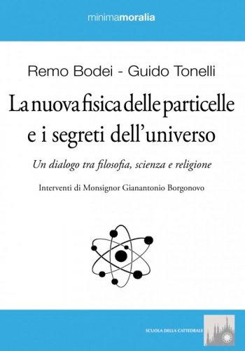 La nuova fisica delle particelle e i segreti dell'universo