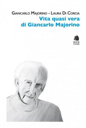 Vita quasi vera di Giancarlo Majorino