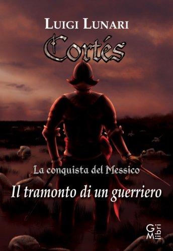 Cortés. Il tramonto di un guerriero